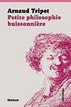 Une petite philosophie buissonnière. Par Arnaud Tripet. Infolio (2014), 216 p.