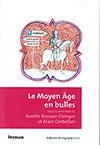 Le Moyen Age en bulles. Sous la direction de Aurélie Reusser-Elzingre et Alain Corbellari. Infolio (2014), 247 p.