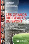 Les grands dirigeants du sport. 23 portraits et stratégies de management. Sous la direction d'Emmanuel Bayle. De Boeck (2014), 448 p.
