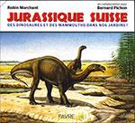 JURASSIQUE SUISSE. Des dinosaures et des mammouths dans nos jardins. Par Robin Marchant en collaboration avec Bernard Pichon. Ed. Favre (2014), 231 p.