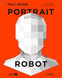 Portrait-Robot ou les multiples visages de l'humanité. Par Marc Atallah. Editions Favre et Maison d'Ailleurs (2015), 192 p.