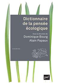 Dictionnaire de la pensée écologique. Dirigé par Dominique Bourg et Alain Papaux. PUF (2015), 1184 p.