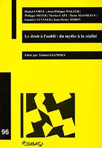 Le droit à l'oubli : du mythe à la réalité. Edité par Tristan Gianora. Cedidac (2015), 138 p.