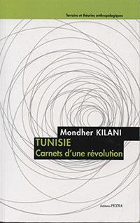 Tunisie, Carnets d'une révolution. Par Mondher Kilani. Editions Pétra (2014), 322 p.