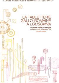 La tabletterie gallo-romaine à Lousonna. Par Caroline Anderes. Cahiers d'archéologie romande 155 (2015), 143 p.