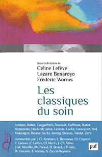 Les classiques du soin. Sous la direction de C. Lefève, L. Benaroyo, F. Worms. PUF (2015), 228 p.