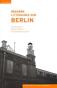 Regards littéraires sur Berlin. Par O. Wicky et V. Michelet Jacquod (éds). Antipodes (2015), 244 p.