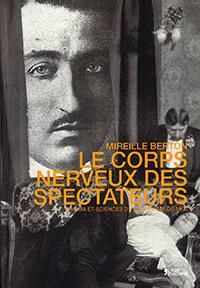 Le corps nerveux des spectateurs. Par Mireille Berton. L'Age d'Homme (2015), 640 p.