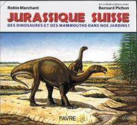 JURASSIQUE SUISSE. Des dinosaures et des mammouths dans nos jardins. Par Robin Marchant, en collaboration avec Bernard Pichon. Ed. Favre (2014), 231 p.