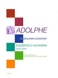 Adolphe de Benjamin Constant. Postérité d'un roman (1816-2016). Sous la dir. de Léonard Burnand et Guillaume Poisson. Slatkine (2016), 157 p.