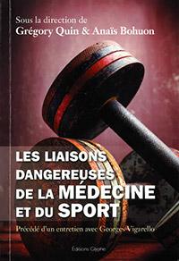Les liaisons dangereuses de la médecine et du sport. Sous la dir. de G. Quin et A. Bohuon. Editions Glyphe (2015), 310 p.