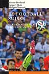 LE FOOTBALL SUISSE. Par Jérôme Berthoud, Grégory Quin et Philippe Vonnard. Editions PPUR / Le savoir suisse (2016), 136 p