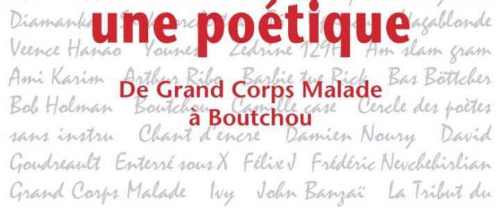 Slam, une poétique. De Grand Corps Malade à Boutchou