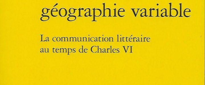 Un territoire à géographie variable. La communication littéraire au temps de Charles VI