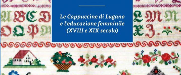 Ricamare l'alfabeto. Le Cappucine di Lugano et l'educazione femminile (XVIII e XIX secolo)