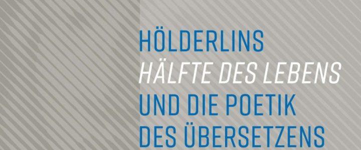 « Nachreife des fremden Wortes » : Hölderlins « Hälfte des Lebens » und die Poetik des Übersetzens