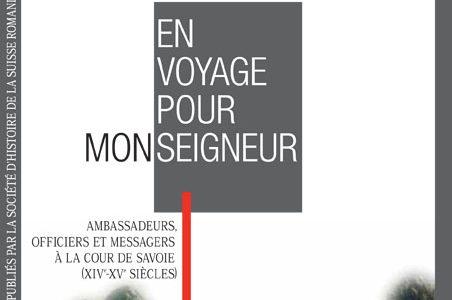 En voyage pour Monseigneur. Ambassadeurs, officiers et messagers à la cour de Savoie (XIVe-XVe siècles)