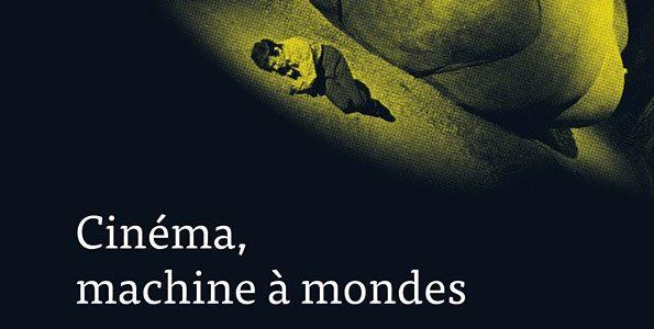 Cinéma, machine à mondes