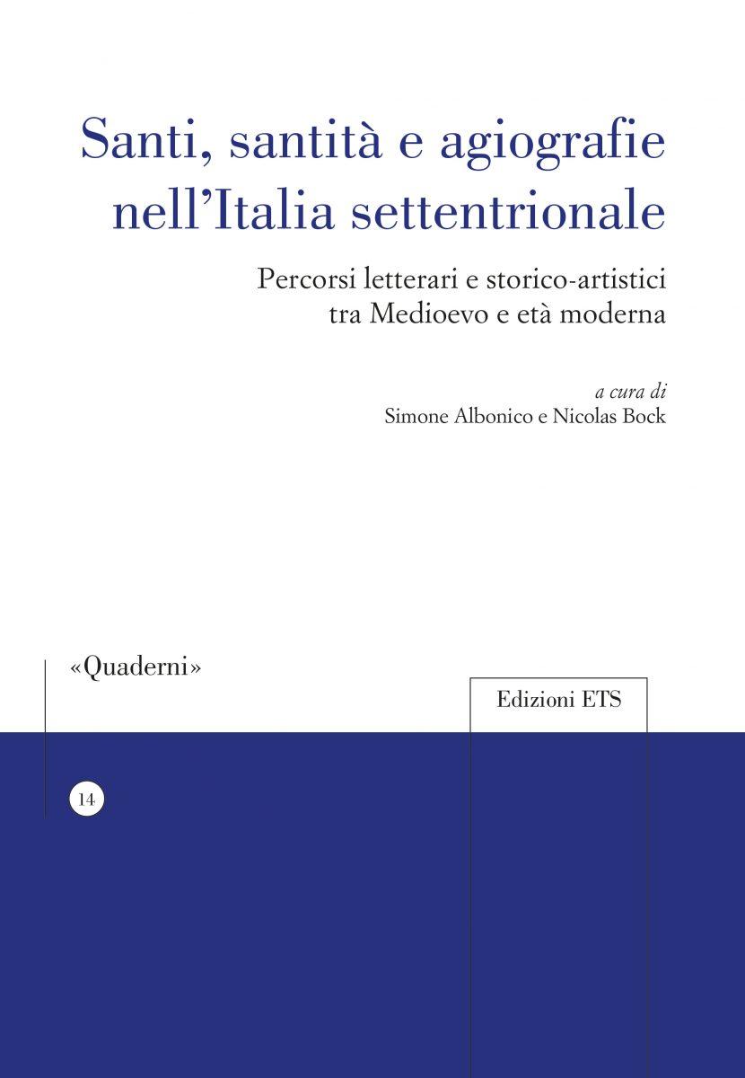 Santi, santità e agiografie nell'Italia settentrionale. Percorsi letterari e storico-artistici tra Medioevo e età moderna