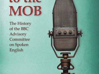Dictating to the Mob : The History of the BBC Advisory Committee on Spoken English