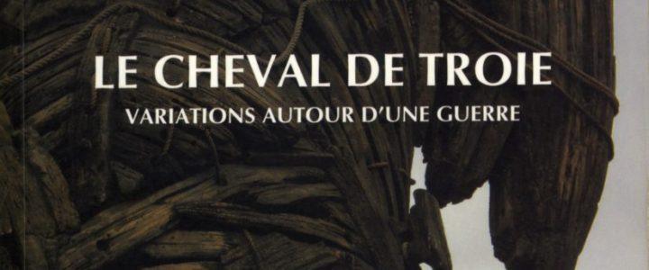 Le Cheval de Troie. Variations autour d'une guerre