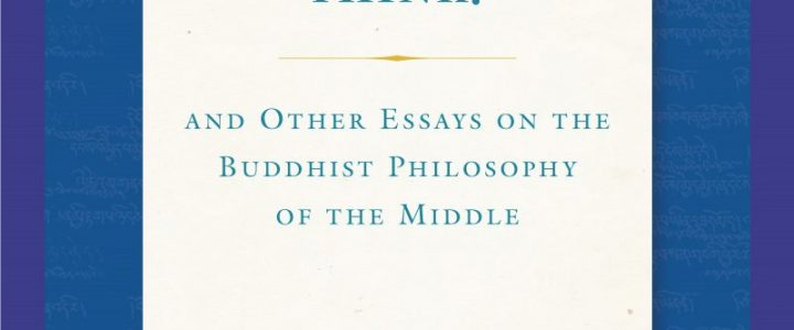 How Do M?dhyamikas Think ? And Other Essays on the Buddhist Philosophy of the Middle