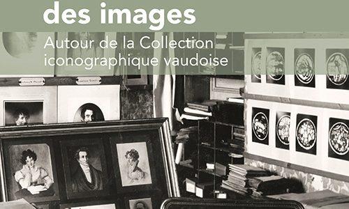 La mémoire des images. Autour de la Collection iconographique vaudoise