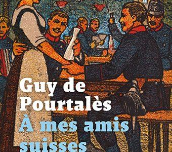 Guy de Pourtalès, À mes amis suisses