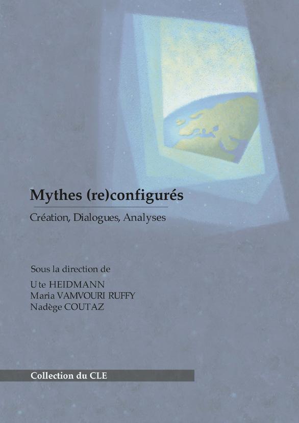 Mythes (re)configurés. Création, Dialogues, Analyses