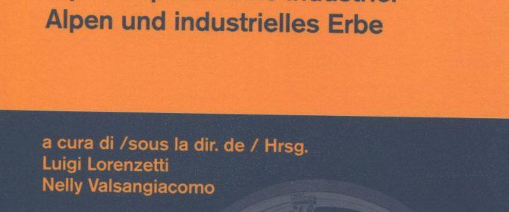 Alpi e patrimonio industriale/Alpes et patrimoine industriel/Alpen und industrielles Erbe