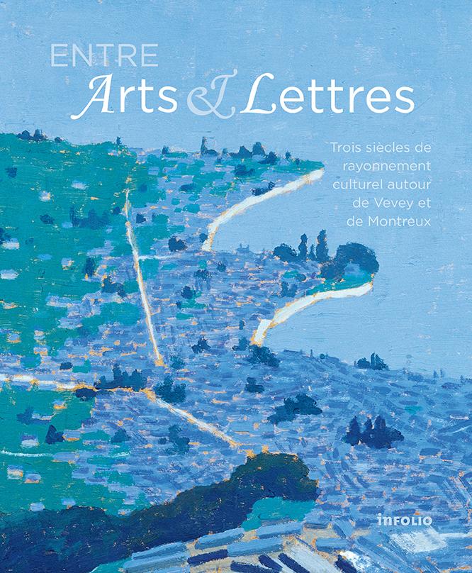 Entre Arts et Lettres : Trois siècles de rayonnement culturel autour de Vevey et de Montreux