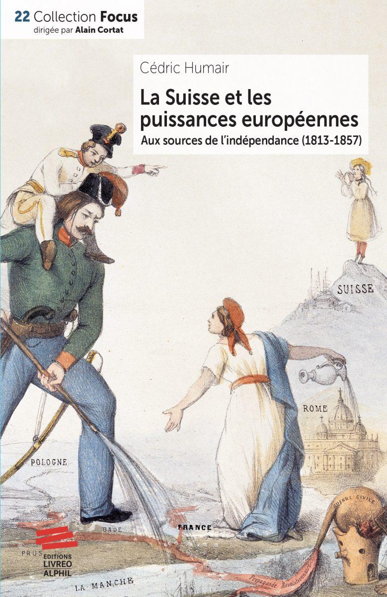 La Suisse et les puissances européennes. Aux sources de l'indépendance (1813-1857)