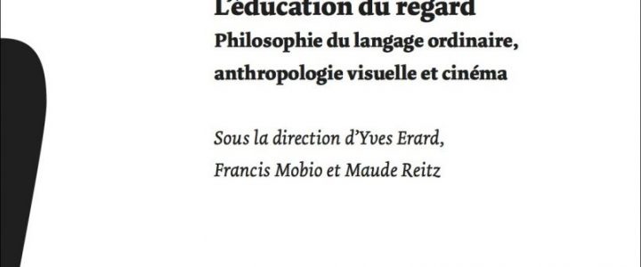 L'Éducation du regard. Philosophie du langage ordinaire, anthropologie visuelle et cinéma