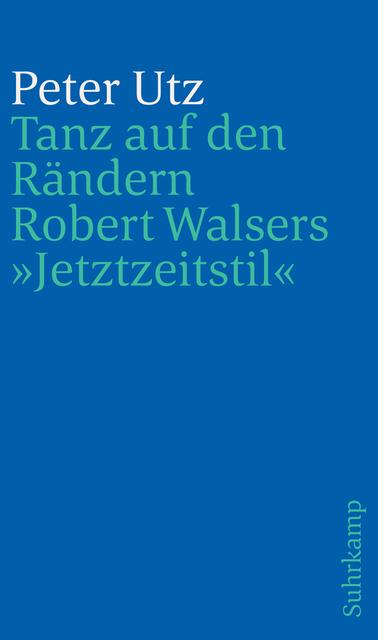Tanz auf den Rändern. Robert Walsers « Jetztzeitstil »