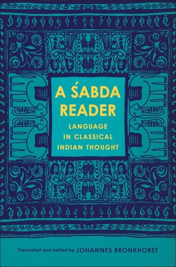A Śabda Reader. Language in Classical Indian Thought