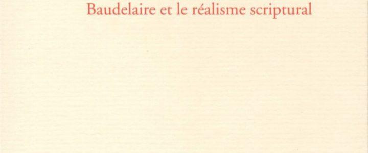 L'Écriture du réel. Baudelaire et le réalisme scriptural