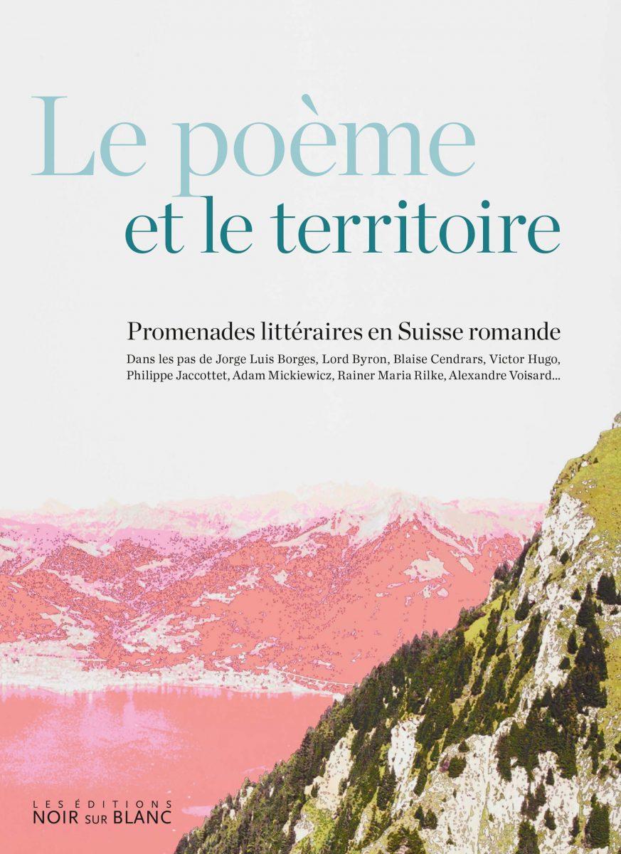 Le poème et le territoire. Promenades littéraires en Suisse romande
