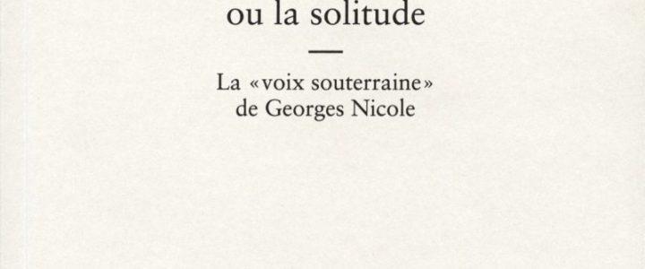 Éterniser le songe ou la solitude. La « voix souterraine » de Georges Nicole