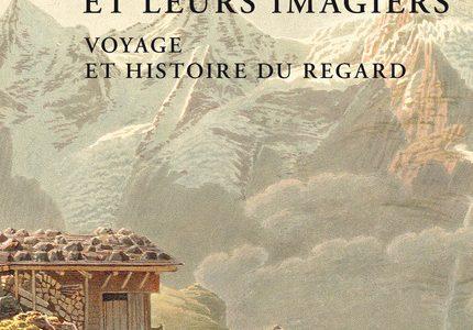 Les Alpes et leurs imagiers. Voyage et histoire du regard