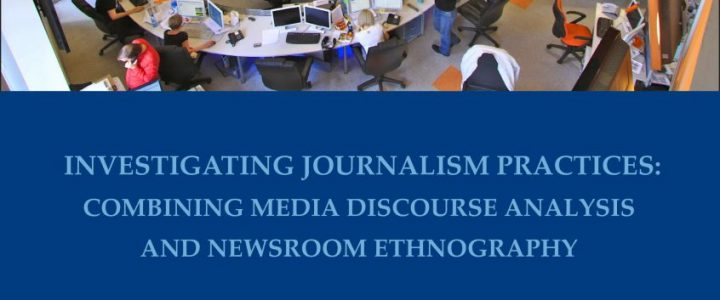 Investigating Journalism Practices: Combining Media Discourse Analysis and Newsroom Ethnography