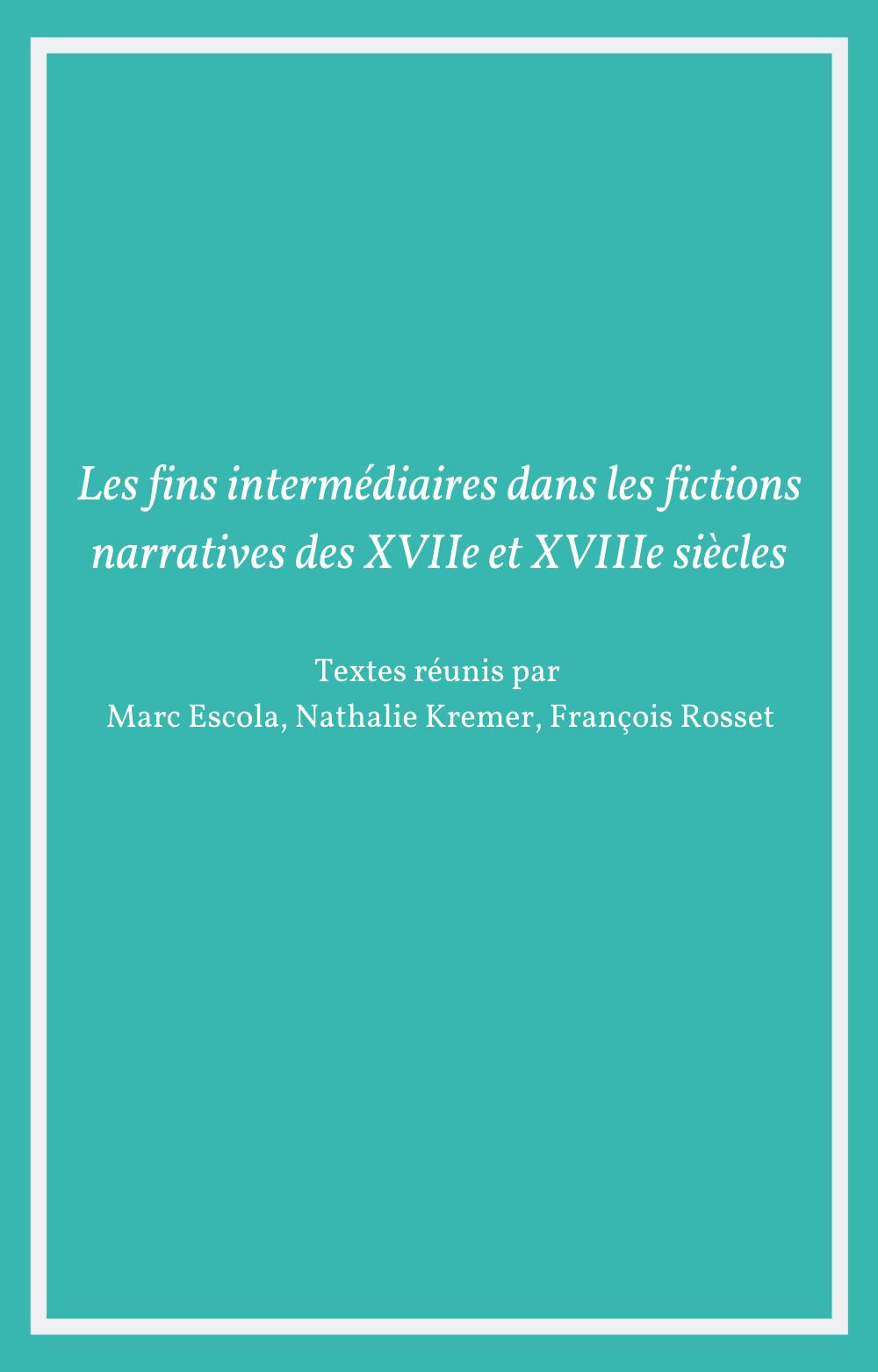 Les fins intermédiaires dans les fictions narratives des XVIIe et XVIIIe siècles